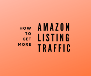 Amazon seller tips: how to get more traffic to your product listing