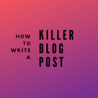 How to Write a Killer Blog Post That Attracts Your Ideal Customer