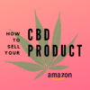 How to sell a CBD or Hemp Product on Amazon - CBD Copywriiter