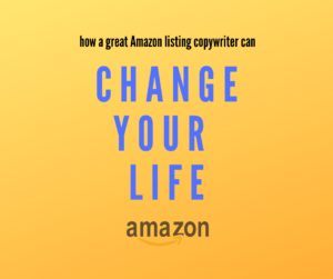 How a great Amazon listing copywriter can change your life