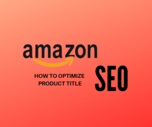 AMAZON SEO - how to optimize your product listing title